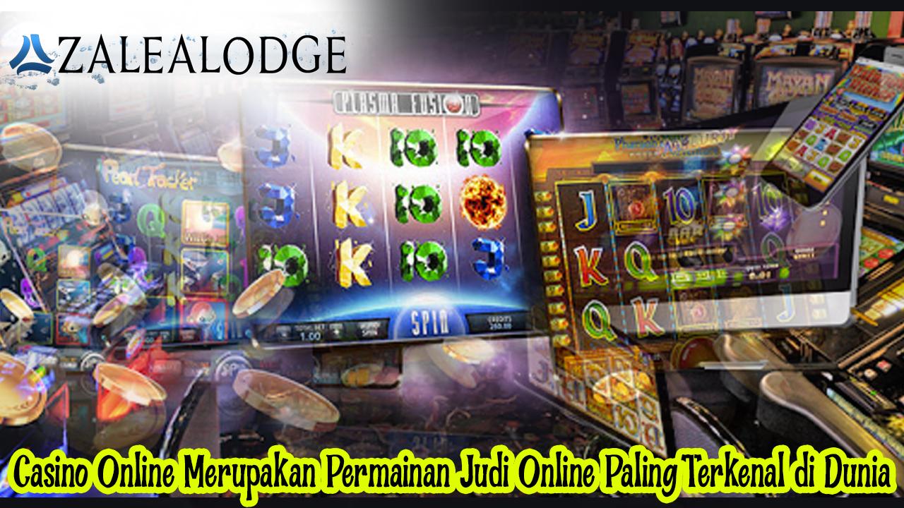 Casino Online Merupakan Permainan Judi Online Paling Terkenal di Dunia - Azalealodge