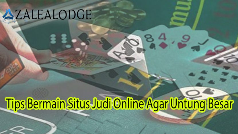 Situs Judi Online Agar Untung Besar Tips Bermain - Azalealodge